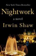 Nightwork - A Novel ebook by Irwin Shaw