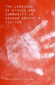 The Language of Ethics and Community in Graham Greene's Fiction ebook by Paula Martín Salvan