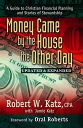 Money Came by the House the Other Day: A Guide to Christian Financial Planning and Stories of Stewardship ebook by Robert W., Katz
