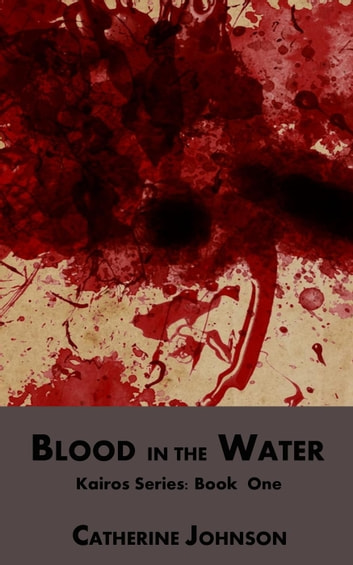 Blood in the Water - Kairos, #1 ebook by Catherine Johnson
