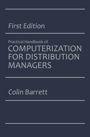 The Practical Handbook Of Computerization For Distribution Managers Ebook  By Colin Barrett