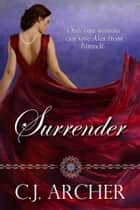 Surrender - A Regency Romance of Love and Addiction ebook by C.J. Archer