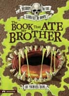 The Book That Ate My Brother ebook by Michael Dahl, Bradford Kendall