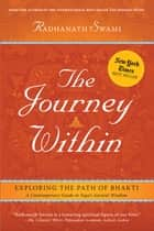 The Journey Within - Exploring the Path of Bhakti ebook by Swami Radhanath