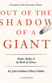 Out of the Shadow of a Giant - Hooke, Halley, and the Birth of Science ebook by John Gribbin, Mary Gribbin