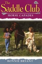 Saddle Club 64: Horse Capades eBook by Bonnie Bryant