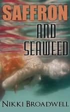 Saffron and Seaweed - Summer McCloud paranormal mystery, #2 ebook by nikki broadwell