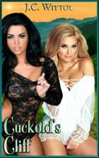 "Cuckold's Cliff - Book 6 of ""The One Less Traveled"" ebook by J.C. Wittol, Moira Nelligar, Jo Grant"