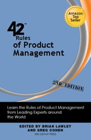 42 Rules of Product Management (2nd Edition) - Learn the Rules of Product Management from Leading Experts around the World ebook by Brian Lawley,Greg Cohen