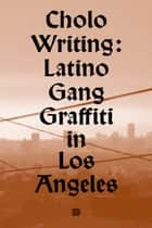 Cholo Writing - Latino Gang Graffiti in Los Angeles ebook by François Chastanet, Howard Gribble