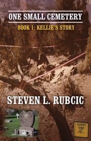 One Small Cemetery - Book 1: Kellie's Story ebook by Steven Rubcic