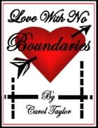 Love With No Boundaries ebook by Carol Taylor