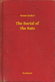 The Burial of the Rats ebook by Bram Stoker