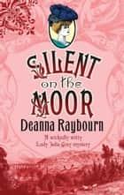 Silent on the Moor ebook by Deanna Raybourn