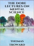 The dore lectures on mental science eBook by Thomas Troward