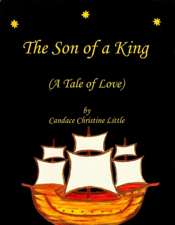 The Son of a King (A Tale of Love) ebook by Candace Christine Little