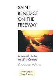 Saint Benedict on the Freeway: A Rule of Life for the 21st Century ebook by Ware, Corrine