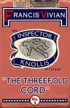 The Threefold Cord - An Inspector Knollis Mystery ebook by Francis Vivian