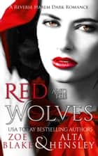 Red and the Wolves - A Dark Fairytale Romance ebook by Zoe Blake, Alta Hensley
