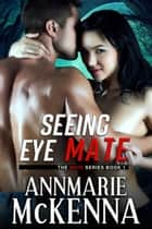 Seeing Eye Mate - The Mate Series, #1 ebook by Annmarie McKenna