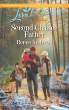 Second Chance Father (Mills & Boon Love Inspired) (Willow's Haven, Book 2) ebook by Renee Andrews