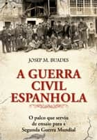 A Guerra Civil Espanhola ebook by Josep M. Buades
