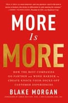 More Is More - How the Best Companies Go Farther and Work Harder to Create Knock-Your-Socks-Off Customer Experiences ebook by Blake Morgan