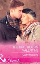 The Bull Rider's Valentine (Mills & Boon Cherish) (Mustang Valley, Book 11) ebook by Cathy McDavid