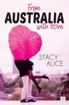 From Australia With Love eBook by Stacy Alice