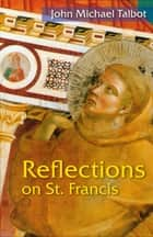 Reflections on St. Francis ebook by John Michael Talbot