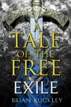 A Tale of the Free: Exile ebook by Brian Ruckley