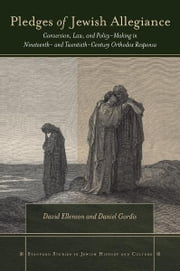 Pledges of Jewish Allegiance - Conversion, Law, and Policymaking in Nineteenth- and Twentieth-Century Orthodox Responsa ebook by David Ellenson,Daniel Gordis