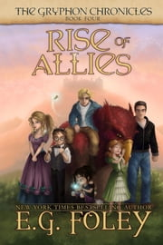 Rise of Allies (The Gryphon Chronicles, Book 4) ebook by E.G. Foley