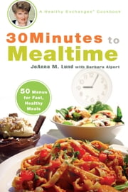 30 Minutes to Mealtime - A Healthy Exchanges Cookbook ebook by Barbara Alpert,JoAnna M. Lund