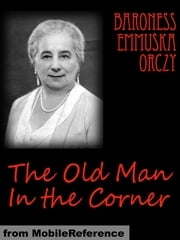 The Old Man In The Corner (Mobi Classics) ebook by Baroness Orczy