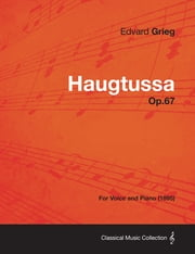 Haugtussa Op.67 - For Voice and Piano (1895) ebook by Edvard Grieg