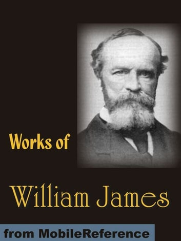 Works Of William James: The Varieties Of Religious Experience, Pragmatism, A Pluralistic Universe, Meaning Of Truth And More (Mobi Collected Works) ebook by William James