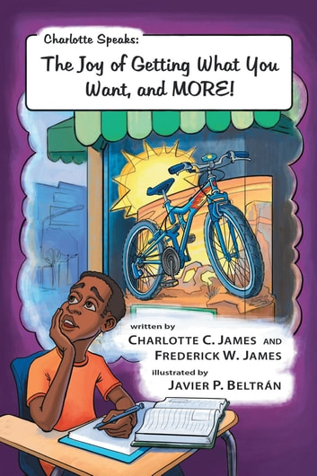 Charlotte Speaks - The Joy of Getting What You Want, and MORE! ebook by Frederick  W. James,Charlotte C. James
