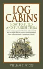 Log Cabins ebook by William S. Wicks