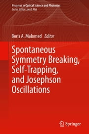 Spontaneous Symmetry Breaking, Self-Trapping, and Josephson Oscillations ebook by Boris A. Malomed