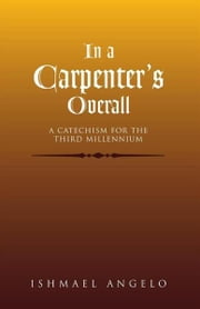 In a Carpenter's Overall - A Catechism For the Third Millennium ebook by Ishmael Angelo Samad