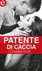 Patente di caccia (eLit) - eLit ebook by Joanne Rock