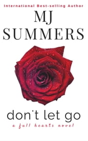 Don't Let Go - Full Hearts Series ebook by MJ Summers