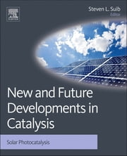 New and Future Developments in Catalysis - Solar Photocatalysis ebook by Steven L Suib
