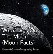 Who Lives On The Moon (Moon Facts) : Second Grade Geography Series - 2nd Grade Books ebook by Kobo.Web.Store.Products.Fields.ContributorFieldViewModel