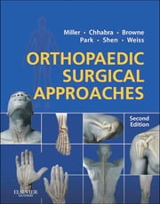Orthopaedic Surgical Approaches ebook by Mark D. Miller,A. Bobby Chhabra,Francis H. Shen,Joseph S Park,David B Weiss,James A Browne