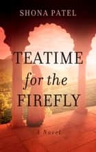 Teatime for the Firefly ebook by Shona Patel