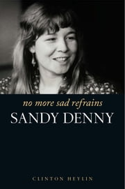 Sandy Denny: No More Sad Refrains ebook by Clinton Heylin