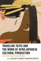 Traveling Texts and the Work of Afro-Japanese Cultural Production - Two Haiku and a Microphone ebook by William H. Bridges IV, Nina Cornyetz, Crystal S. Anderson,...