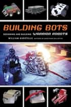 Building Bots ebook by William Gurstelle